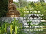 You don't need merits to perform negative actions. But you need merits to stop yourself from performing negative actions. ~ Tsem Rinpoche