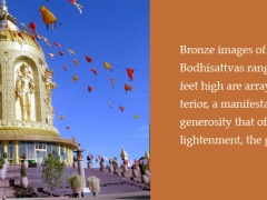 Bronze images of Buddhas and Bodhisattvas ranging from 12 to 35 feet high are arrayed around the exterior, a manifestation of the selfless generosity that offers all beings Enlightenment, the greatest gifts.