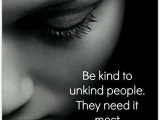 Be Kind To Unkind People. They Need It Most .  YEO KWAI GIN ( KKSG )