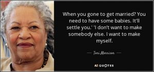 quote-when-you-gone-to-get-married-you-need-to-have-some-babies-it-ll-settle-you-i-don-t-want-toni-morrison-43-95-21