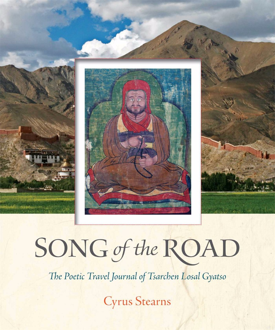 Song of the Road, A Poetic Travel Journal of Tsarchen Losal Gyatso by Cyrus Stearns