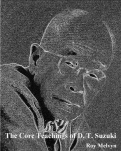 The Core Teachings of D. T. Suzuki (Lulu Press, 2012)